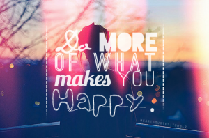 Da-more-of-what-makes-you-happy