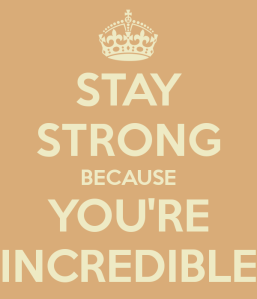 stay-strong-because-you-re-incredible